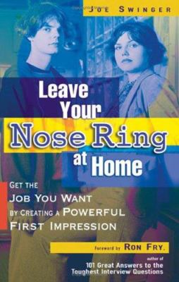 Leave Your Nose Ring at Home: Get the Job You Want by Creating a Powerful First Impression 9781564148759