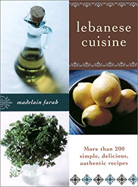 Lebanese Cuisine: More Than 200 Simple, Delicious, Authentic Recipes 9781568581798