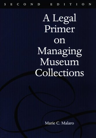 A Legal Primer on Managing Museum Collections: A Legal Primer on Managing Museum Collections 9781560987871
