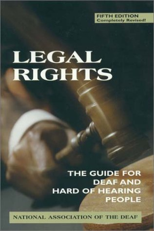 Legal Rights, 5th Ed.: The Guide for Deaf and Hard of Hearing People