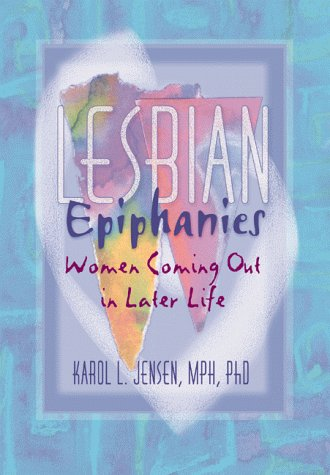 Lesbian Epiphanies: Women Coming Out in Later Life 9781560239642