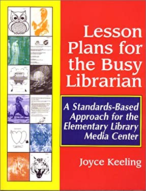 Lesson Plans for the Busy Librarian: A Standards-Based Approach for the Elementary Library Media Center 9781563088698
