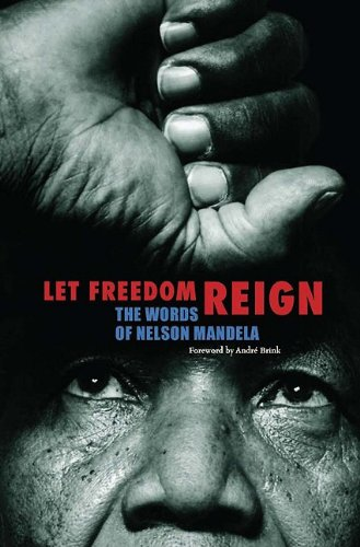Let Freedom Reign: The Words of Nelson Mandela 9781566568005