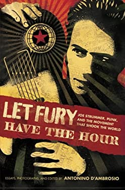 Let Fury Have the Hour: Joe Strummer, Punk, and the Movement That Shook the World 9781568587196