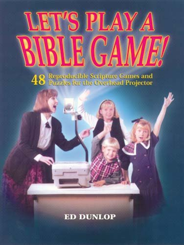 Let's Play a Bible Game!: 48 Reproducible Scripture Games and Puzzles for the Overhead Projector 9781566080132