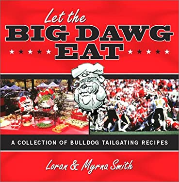 Let the Big Dawg Eat: A Collection of Bulldog Tailgating Recipes 9781563527111