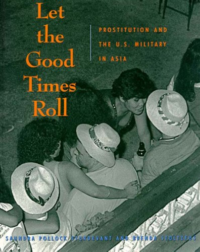 Let the Good Times Roll: Prostitution and the U.S. Military in Asia 9781565840492