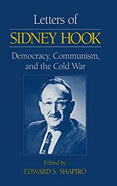 Letters of Sidney Hook: Democracy, Communism, and the Cold War 9781563244872