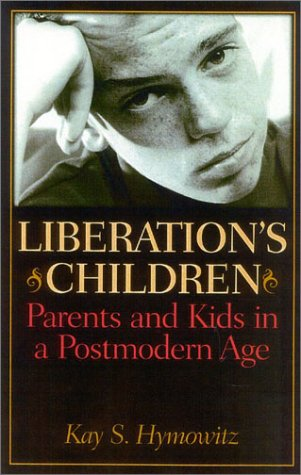 Liberation's Children: Parents and Kids in a Postmodern Age 9781566634953