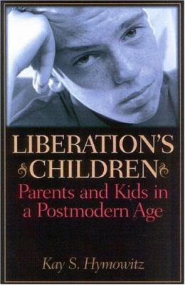 Liberation's Children: Parents and Kids in a Postmodern Age 9781566635981