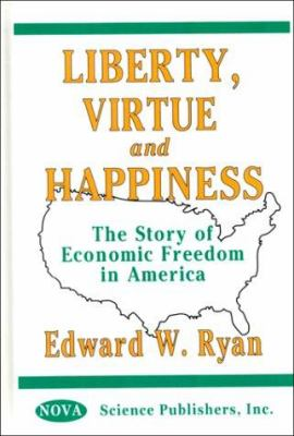 Liberty, Virtue, and Happiness: The Story of Economic Freedom in America 9781560726203