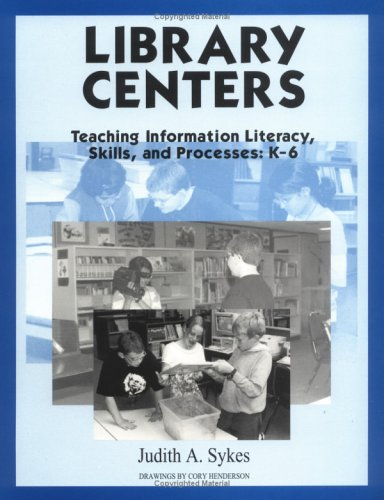 Library Centers: Teaching Information Literacy, Skills, and Processes 9781563085079