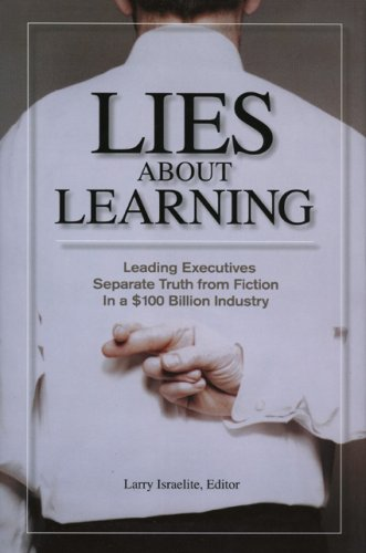 Lies about Learning: Leading Executives Separate Truth from Fiction in a $100 Billion Industry 9781562864545
