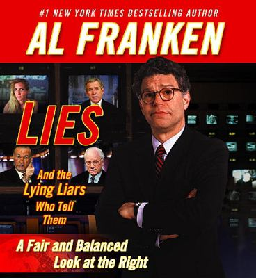 Lies and the Lying Liars That Tell Them: A Fair and Balanced Look at the Right 9781565117976