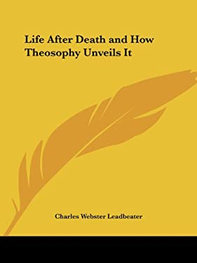 Life After Death and How Theosophy Unveils It 9781564591562