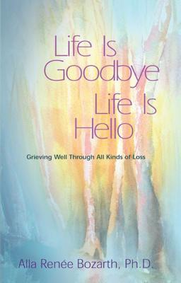 Life Is Goodbye Life Is Hello