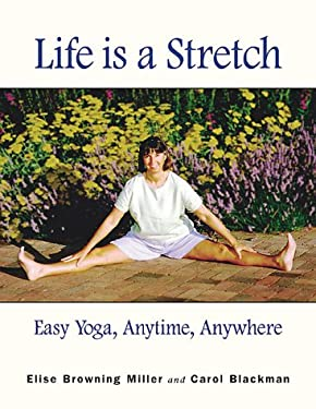 Life Is a Stretch: Easy Yoga, Anytime, Anywhere 9781567180671