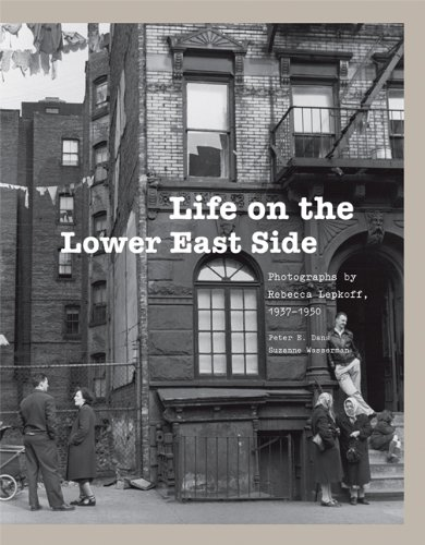 Life on the Lower East Side: Photographs by Rebecca Lepkoff, 1937-1950 9781568989396