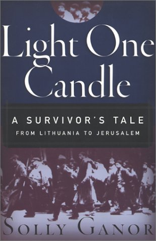 Light One Candle: A Survivor's Tale from Lithuania to Jerusalem 9781568363523