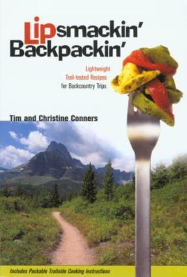 Lipsmackin' Backpackin': Lightweight Trail-Tested Recipes for Backcountry Trips 9781560448815