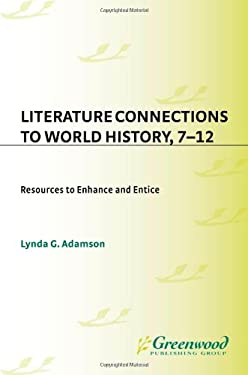 Literature Connections to World History 712: Resources to Enhance and Entice 9781563085055