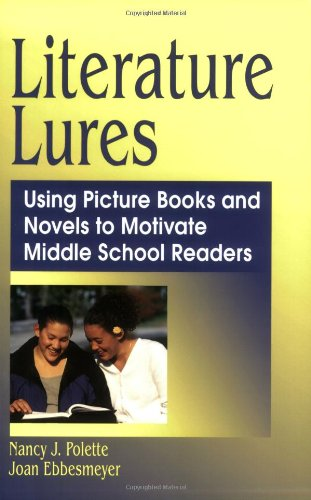 Literature Lures: Using Picture Books and Novels to Motivate Middle School Readers 9781563089527