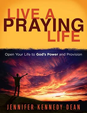 Live a Praying Life: Open Your Life to God's Power and Provision 9781563097522