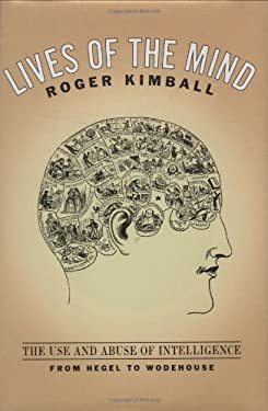 Lives of the Mind: The Use and Abuse of Intelligence from Hegel to Wodehouse 9781566634793