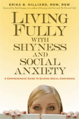 Living Fully with Shyness and Social Anxiety: A Comprehensive Guide to Gaining Social Confidence 9781569243978