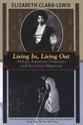 Living In, Living Out: African American Domestics and the Great Migration 9781568361246