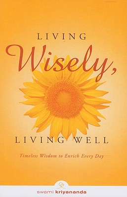 Living Wisely, Living Well: Timeless Wisdom to Enrich Every Day 9781565892613