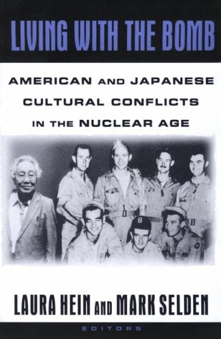 Living with the Bomb: American and Japanese Cultural Conflicts in the Nuclear Age 9781563249679