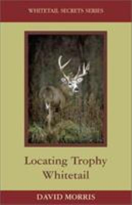 Locating Trophy Whitetails 9781564161581