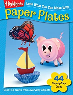 Look What You Can Make with Paper Plates: Over 90 Pictured Crafts and Dozens of More Ideas 9781563976438