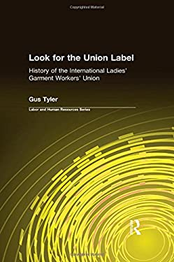 Look for the Union Label: A History of the International Ladies' Garment Workers' Union 9781563244094