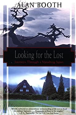 Looking for the Lost: Journeys Through a Vanishing Japan 9781568361482