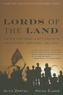 Lords of the Land: The War Over Israel's Settlements in the Occupied Territories, 1967-2007 9781568584140