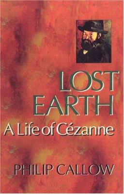 Lost Earth: A Life of Cezanne 9781566635189
