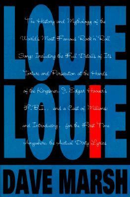 Louie Louie: The History and Mythology of the World's Most Famous Rock 'n' Roll Song ...