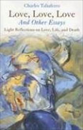 Love, Love, Love: And Other Essays; Light Reflections on Love, Life, and Death
