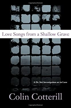 Love Songs from a Shallow Grave: A Dr. Siri Investigation Set in Laos 9781569476277