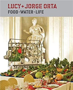 Lucy + Jorge Orta: Food, Water, Life 9781568989914