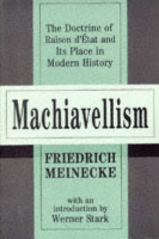 Machiavellism: The Doctrine of Raison D'Etat and Its Place in Modern History 9781560009702