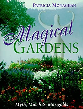 Magical Gardens: Myths, Mulch and Marigolds 9781567184662
