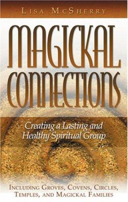 Magickal Connections: Creating a Lasting and Healthy Spiritual Group