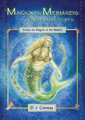 Magickal Mermaids and Water Creatures: Invoke the Magick of the Waters 9781564147844