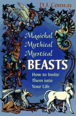 Magickal, Mythical, Mystical Beasts Magickal, Mythical, Mystical Beasts: How to Invite Them Into Your Life How to Invite Them Into Your Life