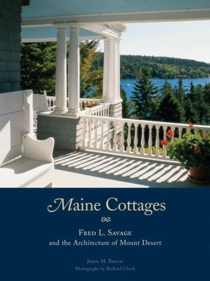 Maine Cottages: Fred L. Savage and the Architecture of Mount Desert 9781568983172
