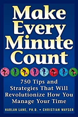 Make Every Minute Count: 750 Tips and Strategies to Revolutionize How You Manage Your Time 9781569246139