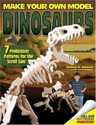 Make Your Own Model Dinosaurs: 7 Prehistoric Patterns for the Scroll Saw 9781565232440